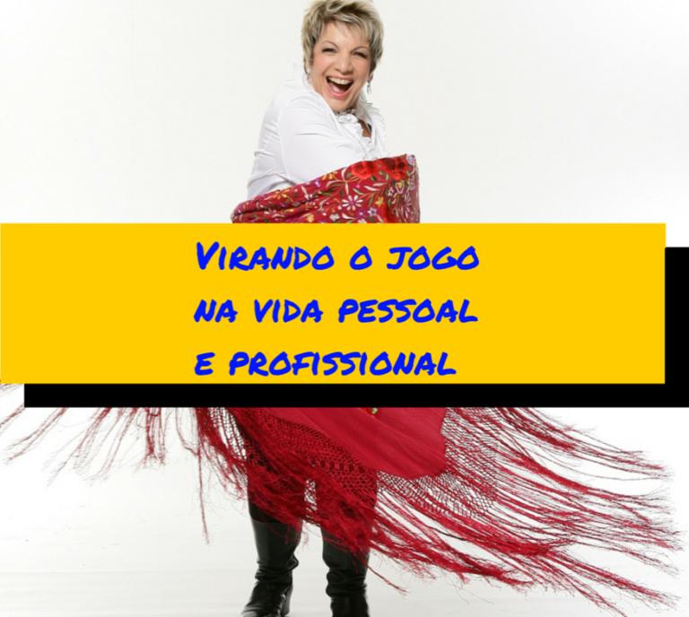 virando o jogo na vida pessoal e profissional - Leila Navarro - Palestrante Motivacional