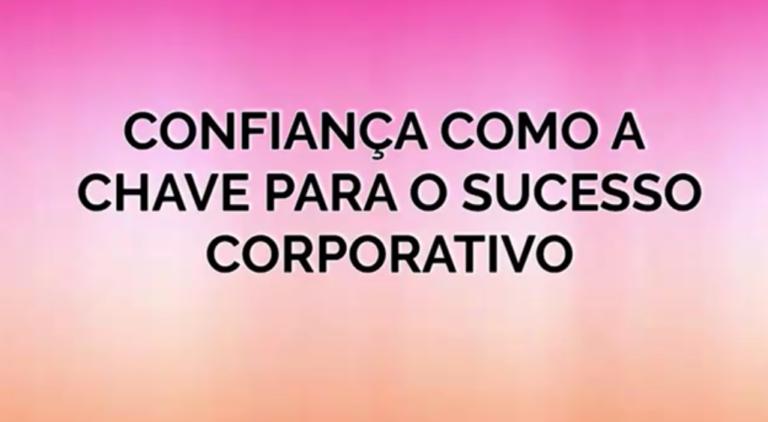 confianca como a chave para o sucesso corporativo - Leila Navarro - Palestrante Motivacional