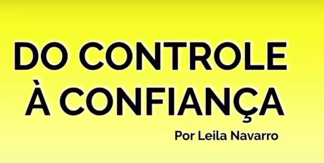 do controle a confianca - Leila Navarro - Palestrante Motivacional